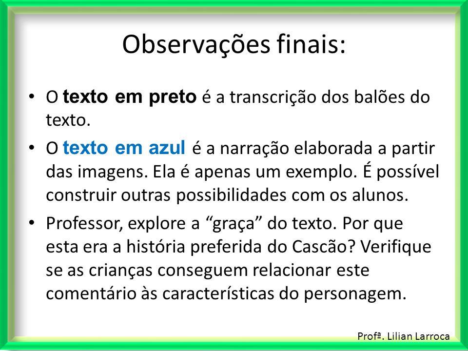 Profª. Lilian Larroca Observações finais: O texto em preto é a transcrição dos balões do texto. O texto em azul é a narração elaborada a partir das im