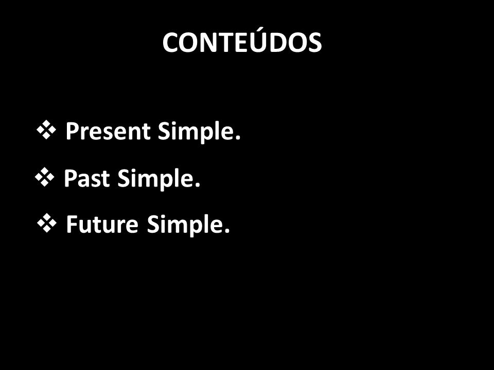 Present Simple. CONTEÚDOS Past Simple. Future Simple.