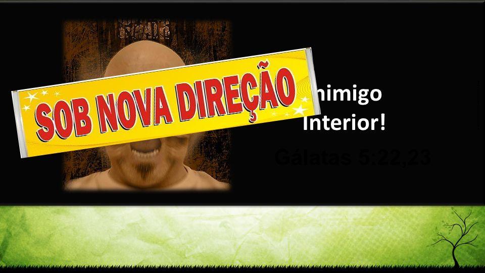 Inimigo Interior! http://www.faixaseadesivos.com.br Gálatas 5:22,23