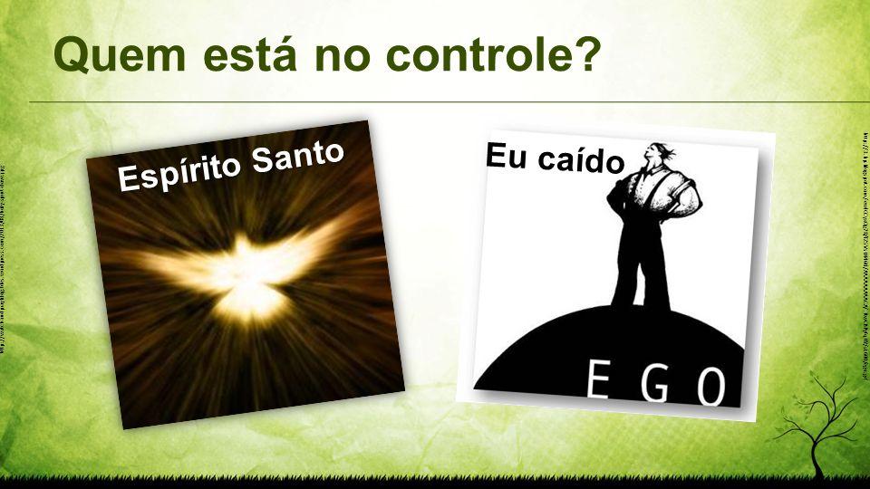 Quem está no controle? Espírito Santo Eu caído http://3.bp.blogspot.com/-ewlCCyxQg78/TZ5VsLH46tI/AAAAAAAAACA/_RwCBPyfqHY/s1600/ego.gif http://watchand