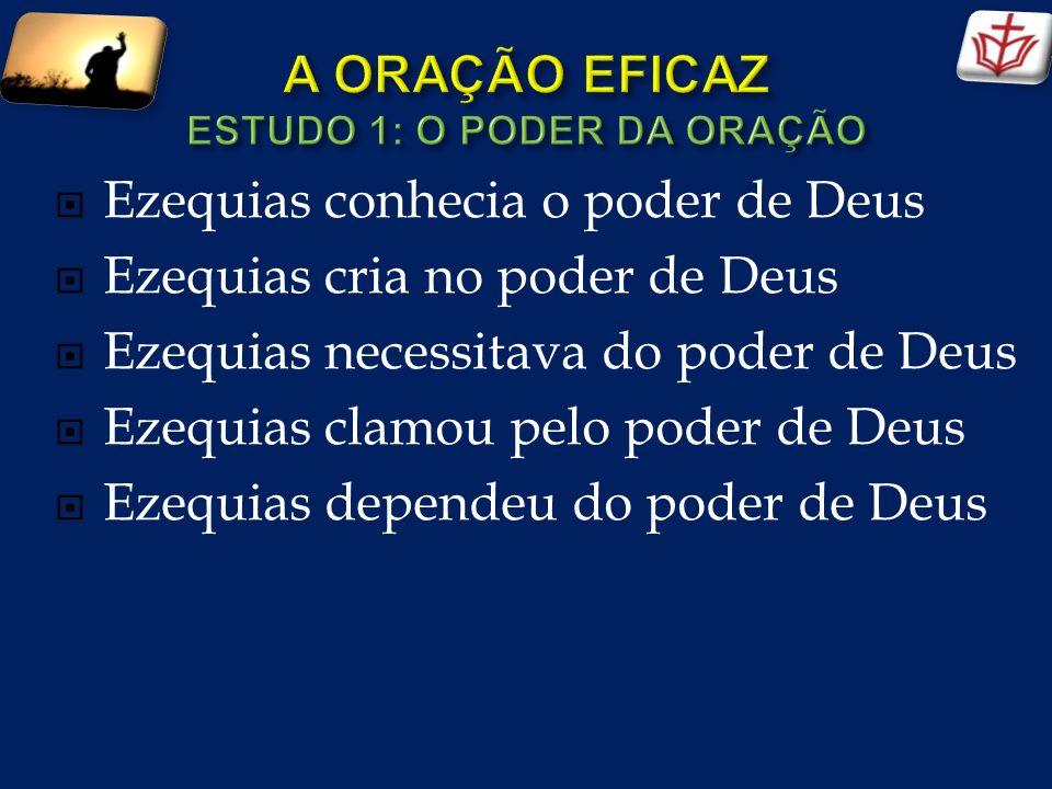 Ezequias conhecia o poder de Deus Ezequias cria no poder de Deus Ezequias necessitava do poder de Deus Ezequias clamou pelo poder de Deus Ezequias dep