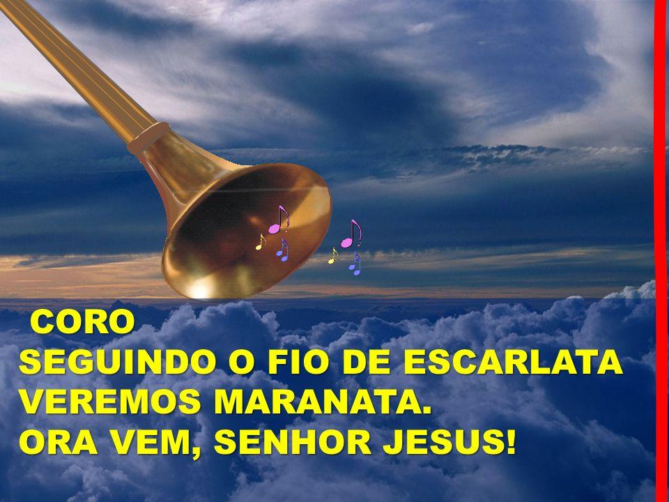 CORO CORO SEGUINDO O FIO DE ESCARLATA SEGUINDO O FIO DE ESCARLATA VEREMOS MARANATA. VEREMOS MARANATA. ORA VEM, SENHOR JESUS! ORA VEM, SENHOR JESUS!