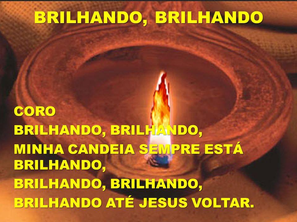 BRILHANDO, BRILHANDO NÃO FALTARÁ O ÓLEO DO ESPÍRITO, MINHA CANDEIA SEMPRE CHEIA FICARÁ, PORQUE JESUS NOS DEU SUA PROMESSA QUE SEU ESPÍRITO CONOSCO ESTARÁ.