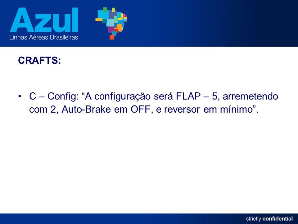 CRAFTS: C – Config: A configuração será FLAP – 5, arremetendo com 2, Auto-Brake em OFF, e reversor em mínimo.
