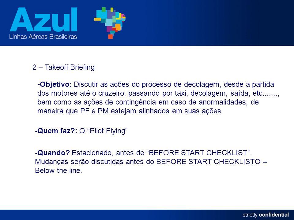 2 – Takeoff Briefing -Objetivo: Discutir as ações do processo de decolagem, desde a partida dos motores até o cruzeiro, passando por taxi, decolagem,