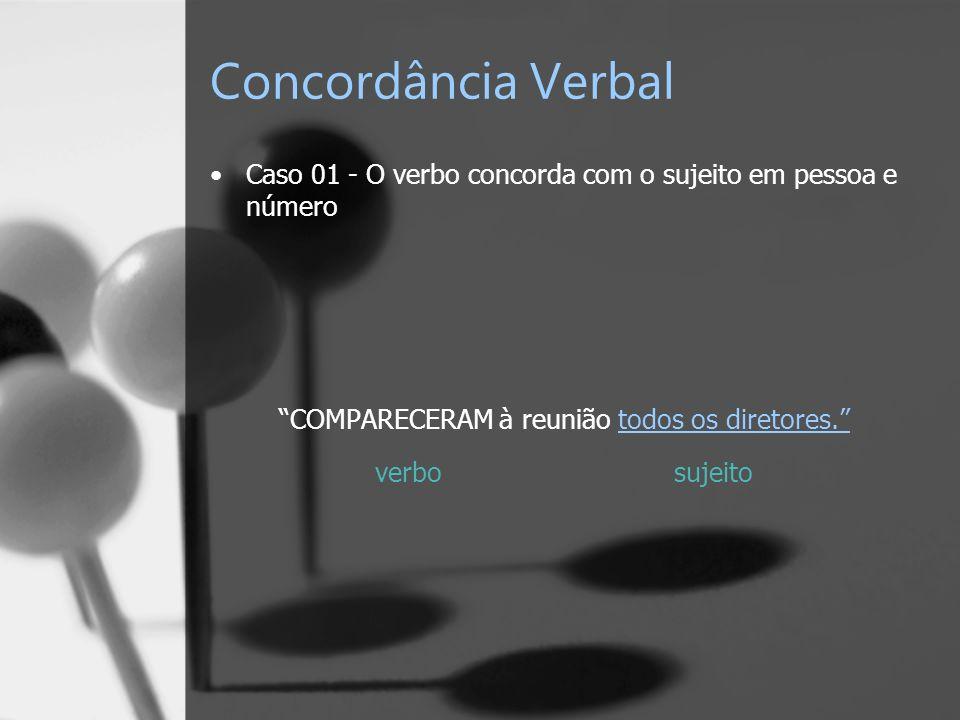 Concordância Verbal Caso 01 - O verbo concorda com o sujeito em pessoa e número COMPARECERAM à reunião todos os diretores. verbo sujeito
