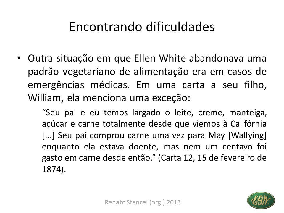 Encontrando dificuldades Outra situação em que Ellen White abandonava uma padrão vegetariano de alimentação era em casos de emergências médicas. Em um