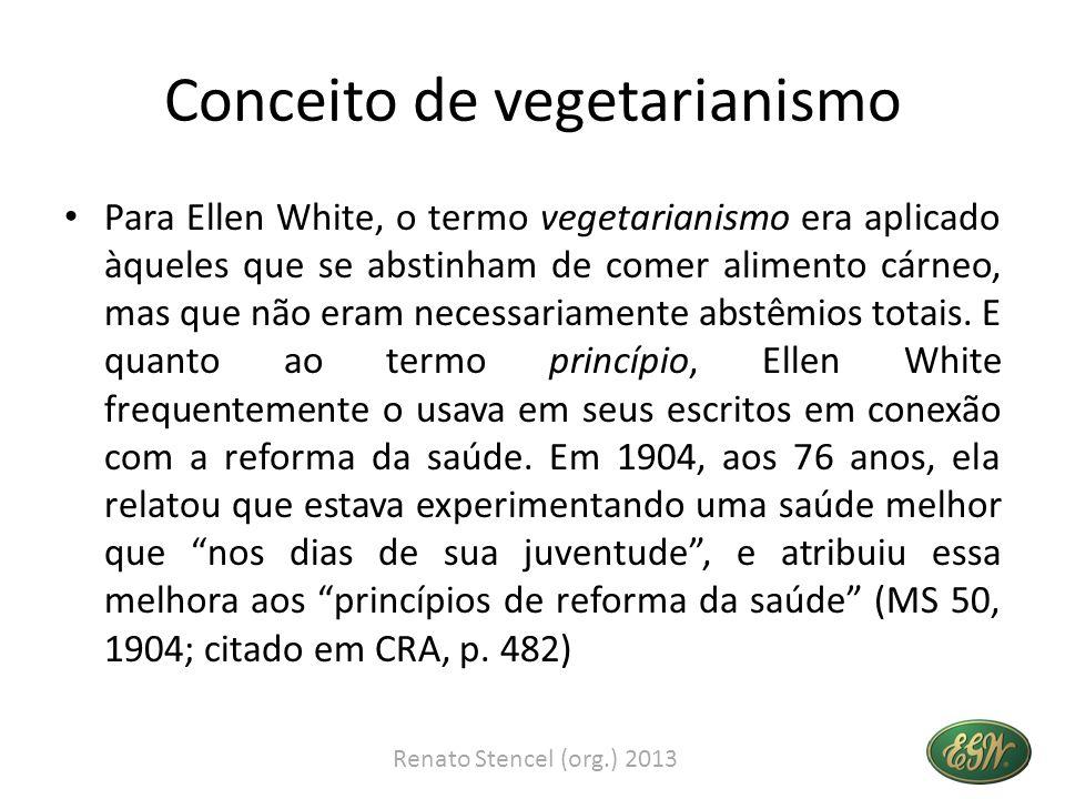 Conceito de vegetarianismo Para Ellen White, o termo vegetarianismo era aplicado àqueles que se abstinham de comer alimento cárneo, mas que não eram n