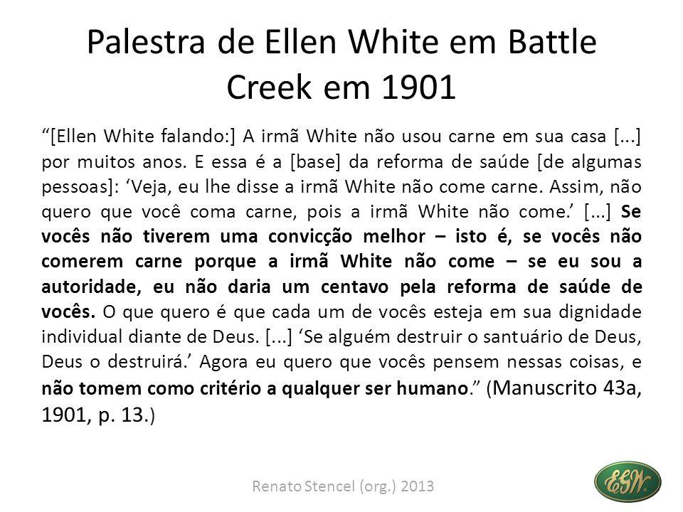 Palestra de Ellen White em Battle Creek em 1901 [Ellen White falando:] A irmã White não usou carne em sua casa [...] por muitos anos. E essa é a [base