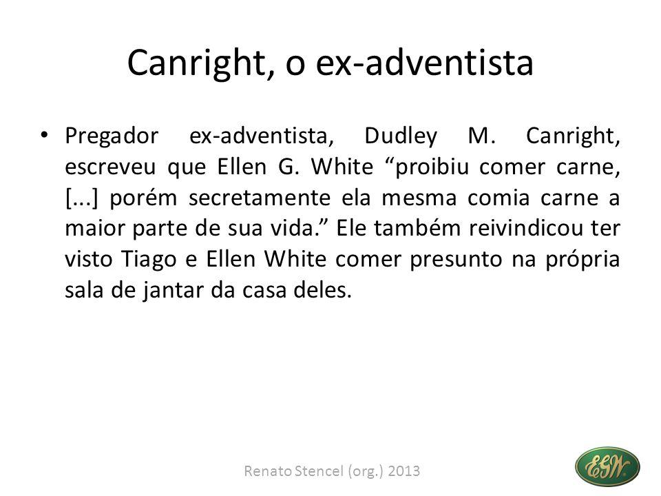 Canright, o ex-adventista Pregador ex-adventista, Dudley M. Canright, escreveu que Ellen G. White proibiu comer carne, [...] porém secretamente ela me