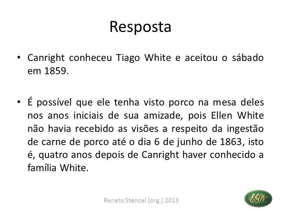 Resposta Canright conheceu Tiago White e aceitou o sábado em 1859. É possível que ele tenha visto porco na mesa deles nos anos iniciais de sua amizade