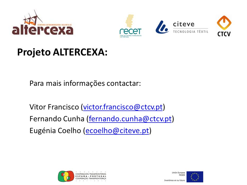 Projeto ALTERCEXA: Para mais informações contactar: Vitor Francisco (victor.francisco@ctcv.pt)victor.francisco@ctcv.pt Fernando Cunha (fernando.cunha@