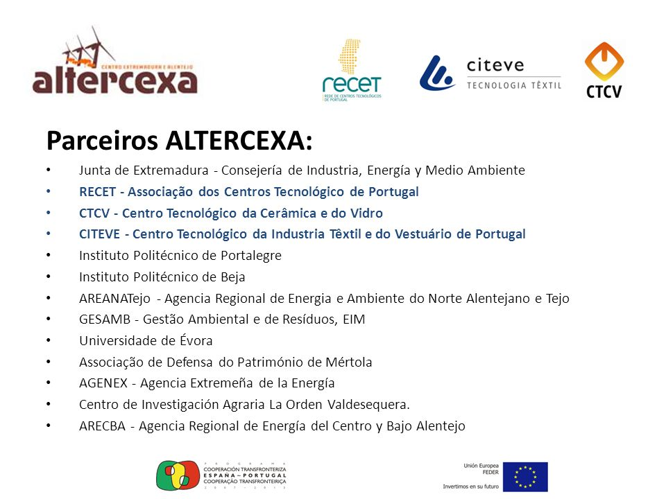 Parceiros ALTERCEXA: Junta de Extremadura - Consejería de Industria, Energía y Medio Ambiente RECET - Associação dos Centros Tecnológico de Portugal C