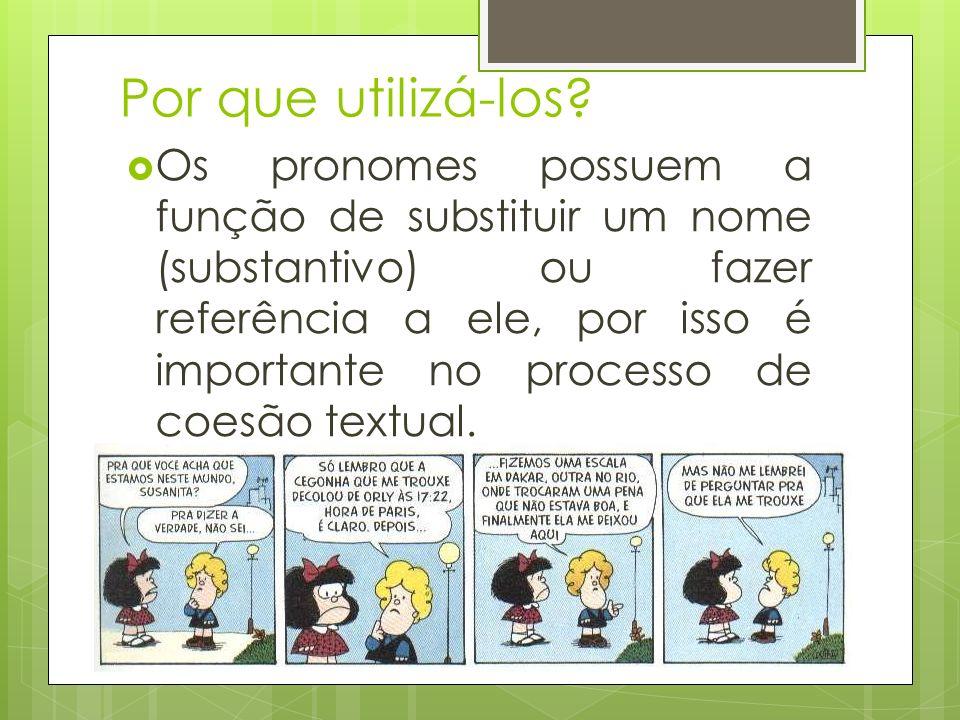 Classificações dos pronomes São classificados como: Pessoais (caso reto e caso oblíquo); De Tratamento; Possessivos; Demonstrativos; Indefinidos; Relativos; Interrogativos; (Reflexivos).