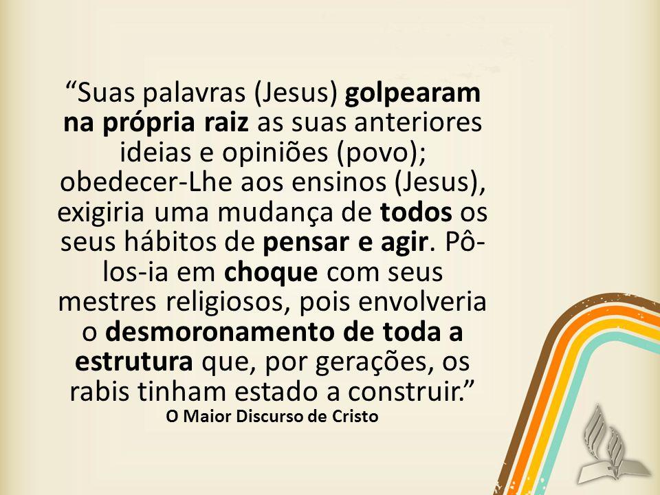 Suas palavras (Jesus) golpearam na própria raiz as suas anteriores ideias e opiniões (povo); obedecer-Lhe aos ensinos (Jesus), exigiria uma mudança de