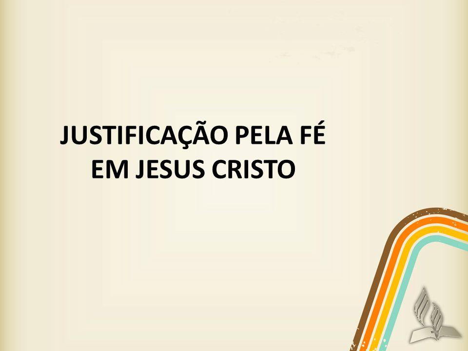 JUSTIFICAÇÃO PELA FÉ EM JESUS CRISTO