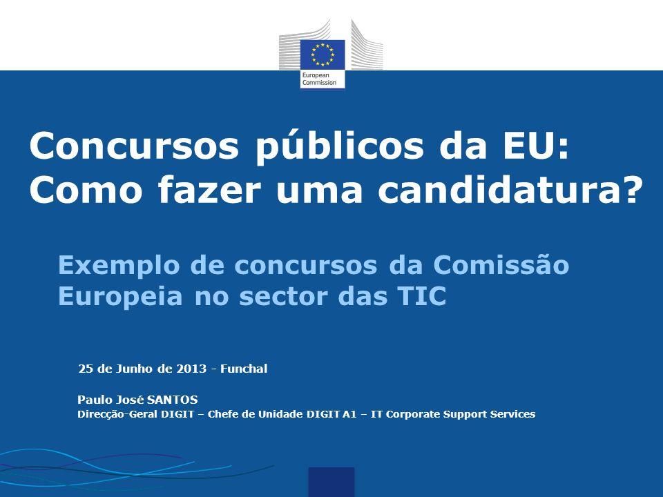 Concursos públicos da EU: Como fazer uma candidatura? Exemplo de concursos da Comissão Europeia no sector das TIC Paulo José SANTOS Direcção-Geral DIG