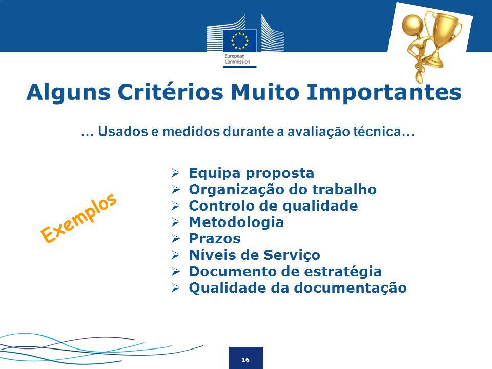 16 … Usados e medidos durante a avaliação técnica… Exemplos Equipa proposta Organização do trabalho Controlo de qualidade Metodologia Prazos Níveis de