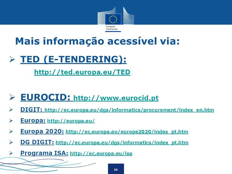 26 Mais informação acessível via: TED (E-TENDERING): http://ted.europa.eu/TED EUROCID: http://www.eurocid.pthttp://www.eurocid.pt DIGIT: http://ec.eur