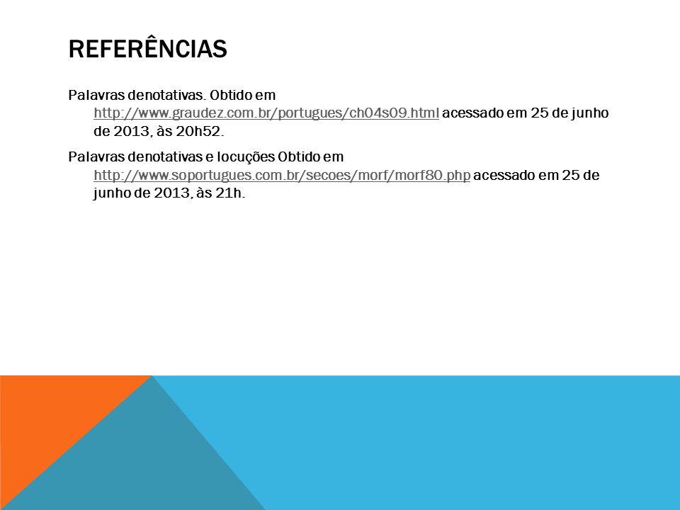 REFERÊNCIAS Palavras denotativas. Obtido em http://www.graudez.com.br/portugues/ch04s09.html acessado em 25 de junho de 2013, às 20h52. http://www.gra