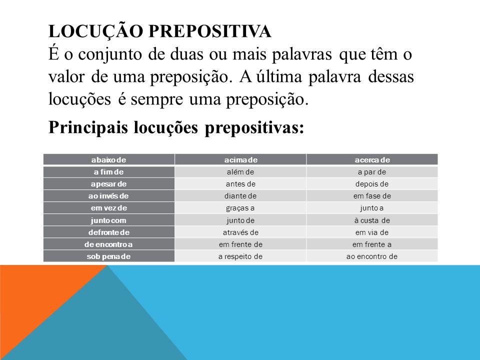 LOCUÇÃO PREPOSITIVA É o conjunto de duas ou mais palavras que têm o valor de uma preposição.