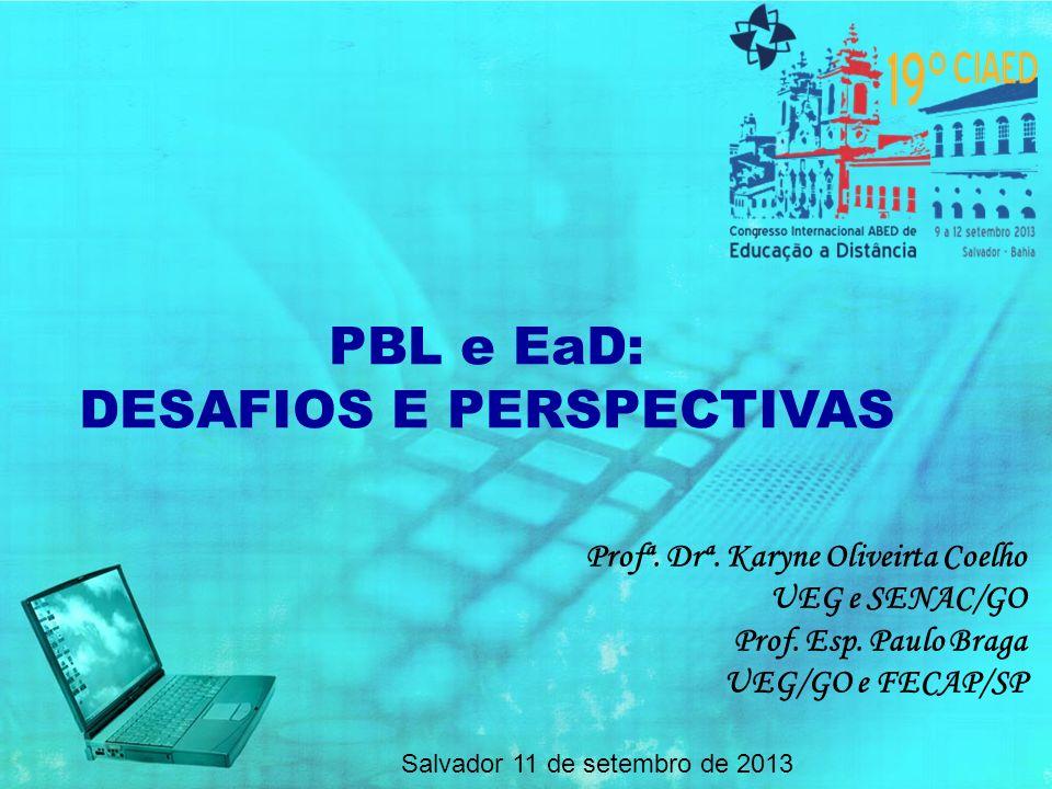 PBL implica: Desenvolvimento do pensamento crítico e criatividade do estudante ; Aumento da capacidade de resolução de problemas do alunado; Aumenta a motivação; PERSPECTIVAS