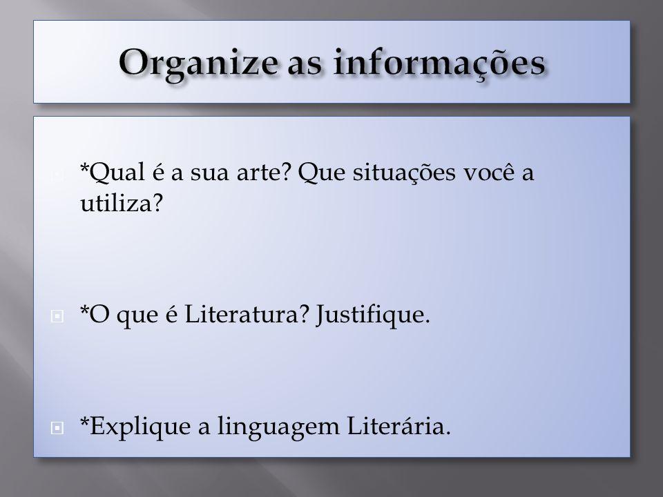 *Qual é a sua arte? Que situações você a utiliza? *O que é Literatura? Justifique. *Explique a linguagem Literária. *Qual é a sua arte? Que situações