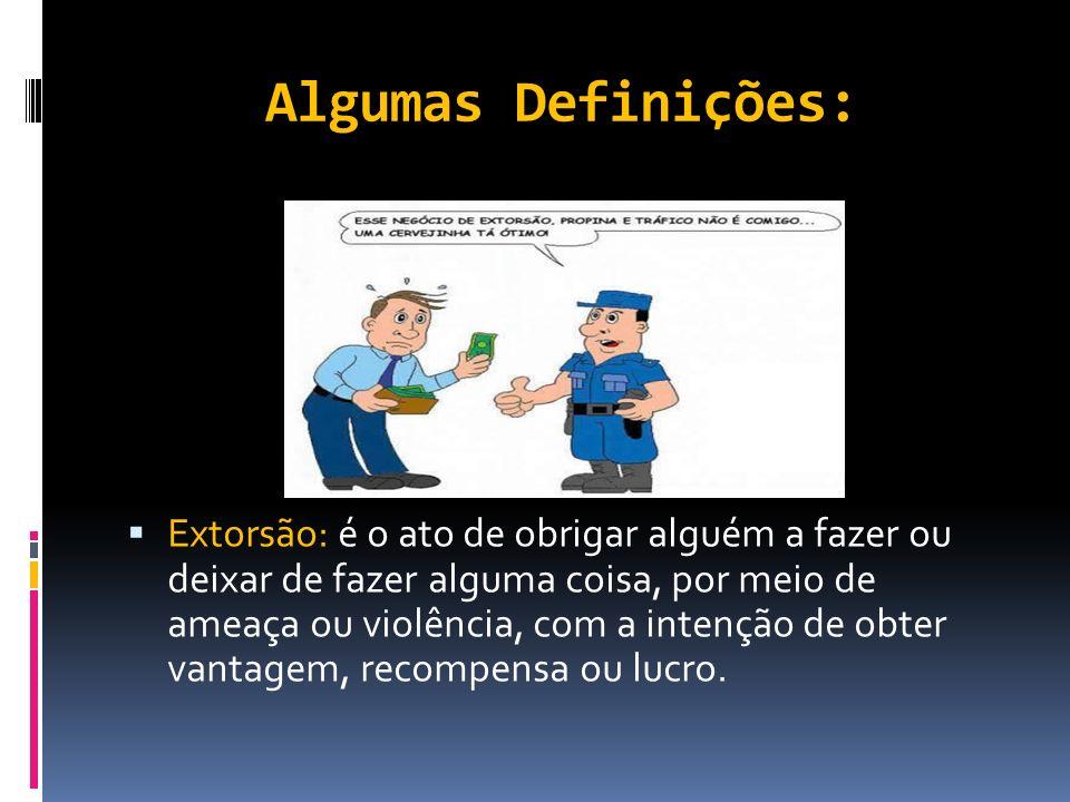 Algumas Definições: Roubo: é o ato de subtrair coisa móvel alheia, para si ou para outrem, mediante grave ameaça ou violência a pessoa, ou depois de h