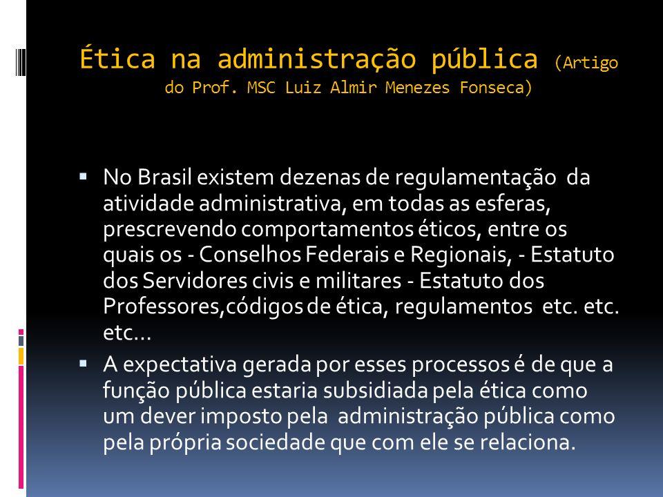 Ética na administração pública (Artigo do Prof. MSc Luiz Almir Menezes Fonseca) O princípio da impessoalidade deve estar presente e marcante no exercí