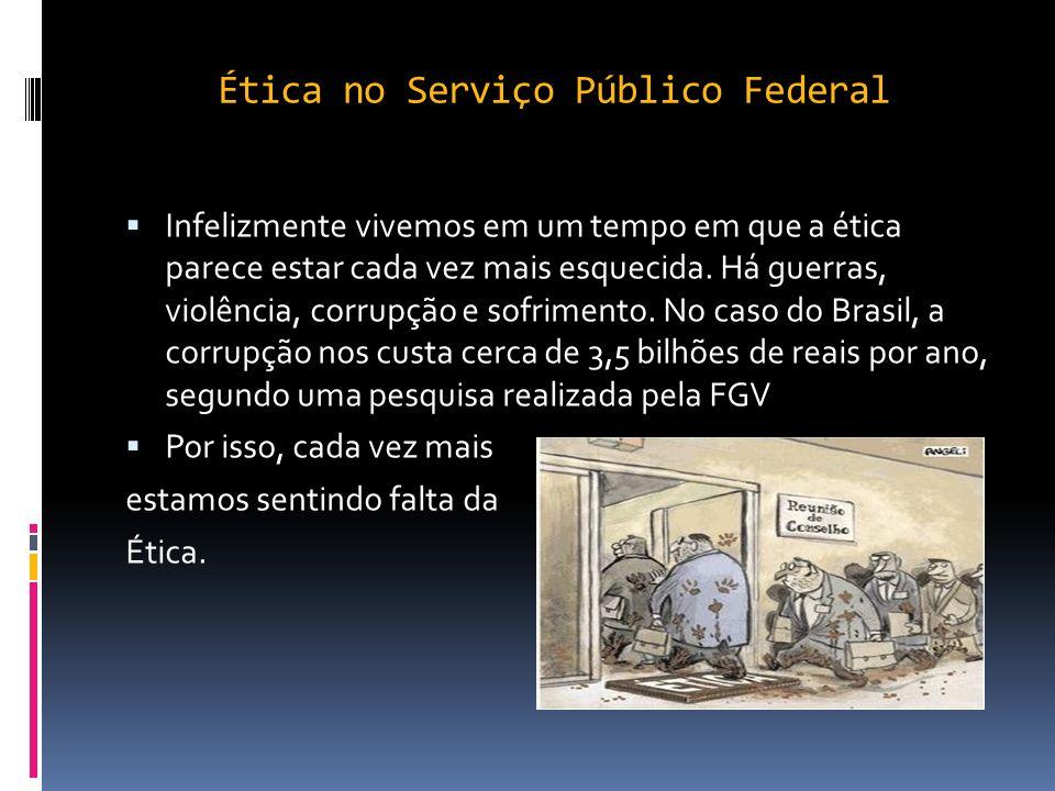 Ética no Serviço Público Federal A ética no serviço público é tão importante que ela até se transformou em disciplina que é cobrada em concursos públi