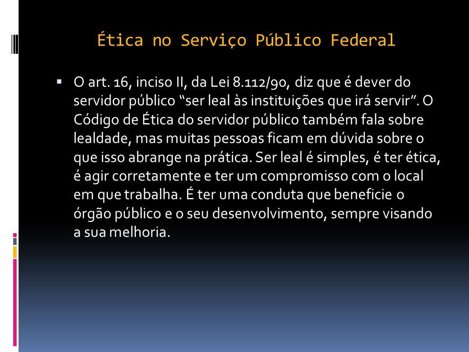Ética no Serviço Público Federal Infelizmente vivemos em um tempo em que a ética parece estar cada vez mais esquecida. Há guerras, violência, corrupçã