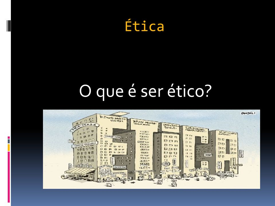 Ética O termo ética deriva do grego ethos (caráter, modo de ser de uma pessoa).