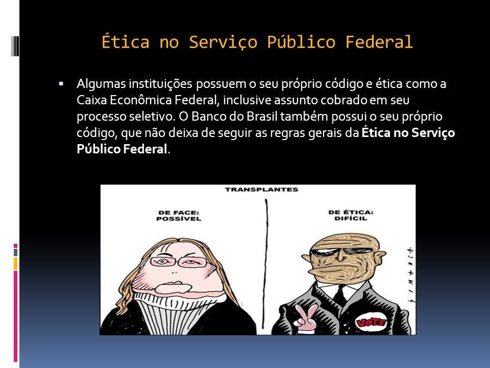 Ética no Serviço Público Federal O art. 16, inciso II, da Lei 8.112/90, diz que é dever do servidor público ser leal às instituições que irá servir. O