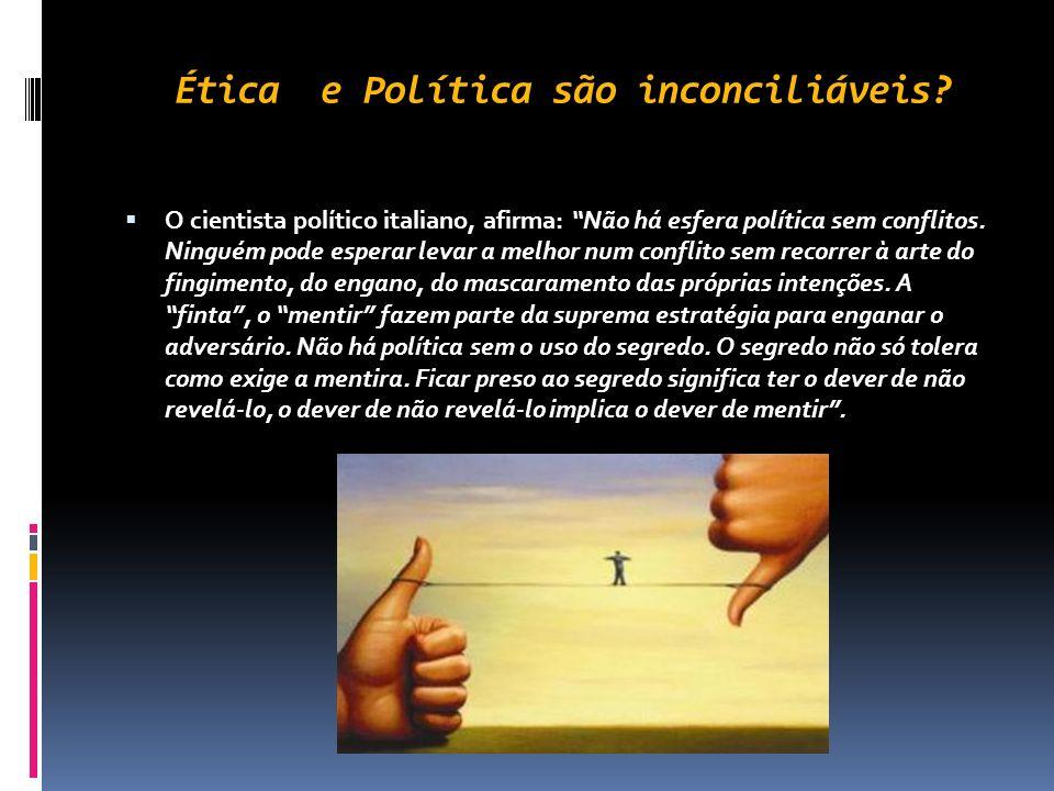 Ética e Política são inconciliáveis? O cientista político, Noberto Bobbio (falecido em 2004) foi de longe quem mais se aprofundou no estudo nas relaçõ