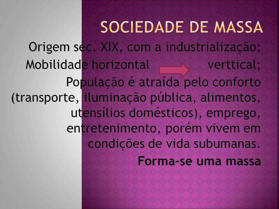 Origem séc. XIX, com a industrialização; Mobilidade horizontal verttical; População é atraída pelo conforto (transporte, iluminação pública, alimentos