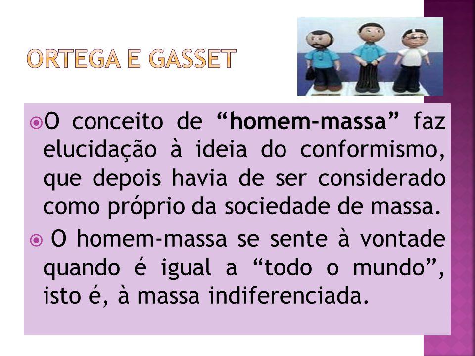 O conceito de homem-massa faz elucidação à ideia do conformismo, que depois havia de ser considerado como próprio da sociedade de massa. O homem-massa