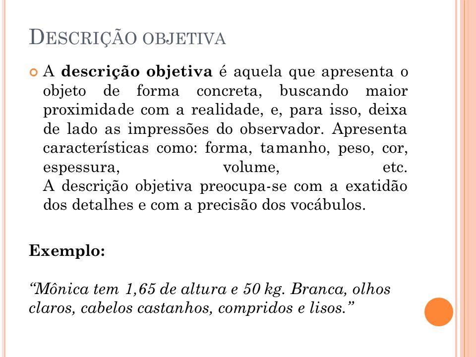 D ESCRIÇÃO SUBJETIVA Na descrição subjetiva o objeto é transfigurado conforme a sensibilidade do observador, ou seja, o objeto é descrito da forma como ele é visto e sentido.