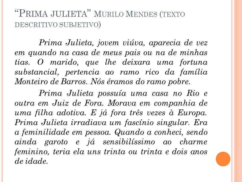 P RIMA JULIETA M URILO M ENDES ( TEXTO DESCRITIVO SUBJETIVO ) Prima Julieta, jovem viúva, aparecia de vez em quando na casa de meus pais ou na de minh