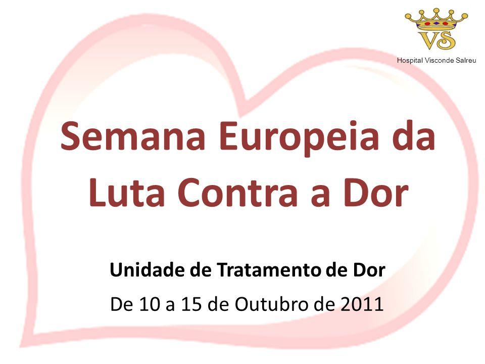 Hospital Visconde Salreu Semana Europeia da Luta Contra a Dor Unidade de Tratamento de Dor De 10 a 15 de Outubro de 2011