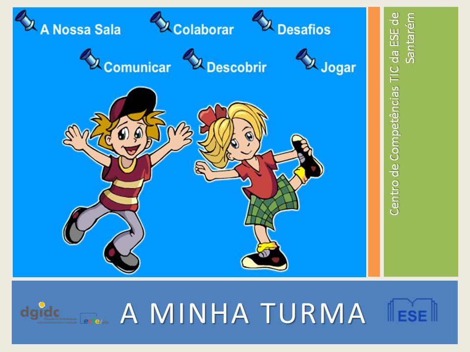 A MINHA TURMA A MINHA TURMA Centro de Competências TIC da ESE de Santarém