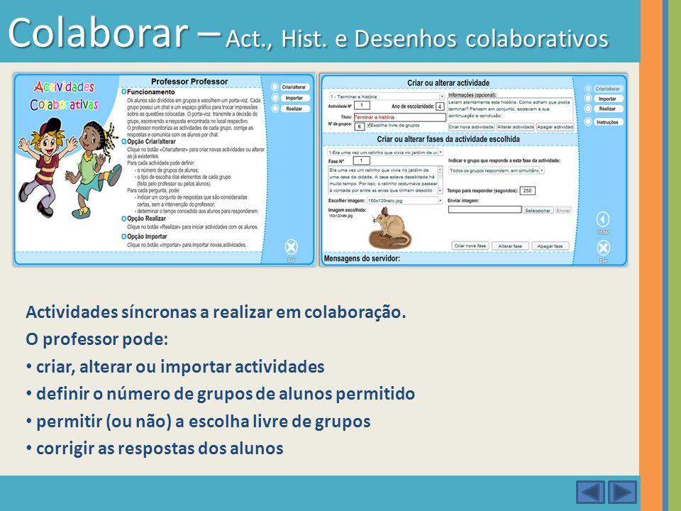Actividades síncronas a realizar em colaboração. O professor pode: criar, alterar ou importar actividades definir o número de grupos de alunos permiti