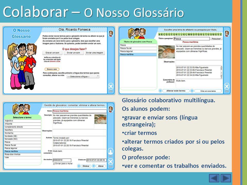Glossário colaborativo multilíngua. Os alunos podem: gravar e enviar sons (língua estrangeira); criar termos alterar termos criados por si ou pelos co