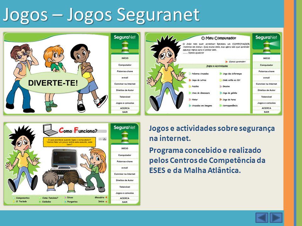 Jogos e actividades sobre segurança na internet. Programa concebido e realizado pelos Centros de Competência da ESES e da Malha Atlântica. Jogos – Jog