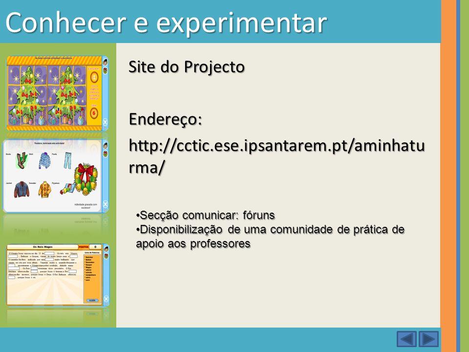 Conhecer e experimentar Site do Projecto Endereço: http://cctic.ese.ipsantarem.pt/aminhatu rma/ Secção comunicar: fórunsSecção comunicar: fóruns Dispo