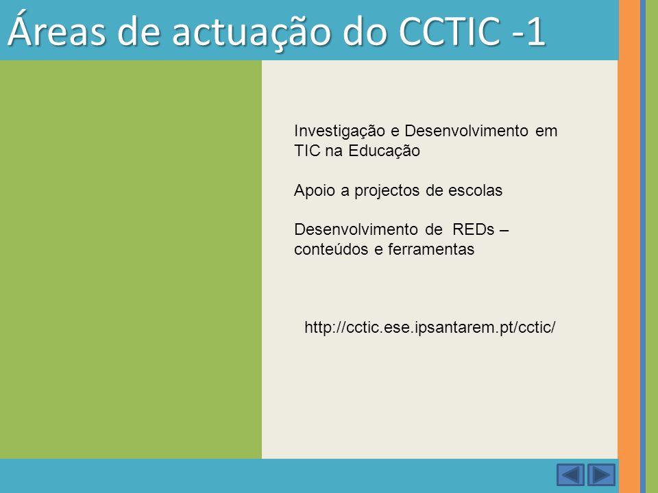 Áreas de actuação do CCTIC -1 Investigação e Desenvolvimento em TIC na Educação Apoio a projectos de escolas Desenvolvimento de REDs – conteúdos e fer