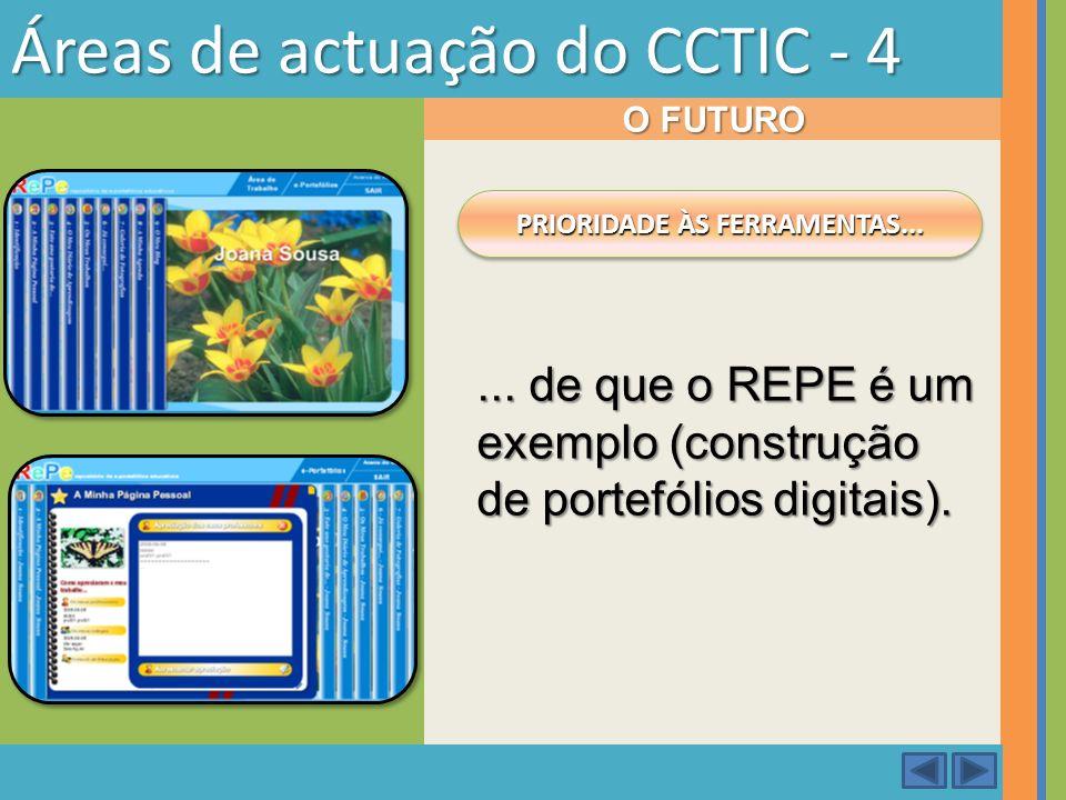 Áreas de actuação do CCTIC - 4 O FUTURO PRIORIDADE ÀS FERRAMENTAS...... de que o REPE é um exemplo (construção de portefólios digitais).