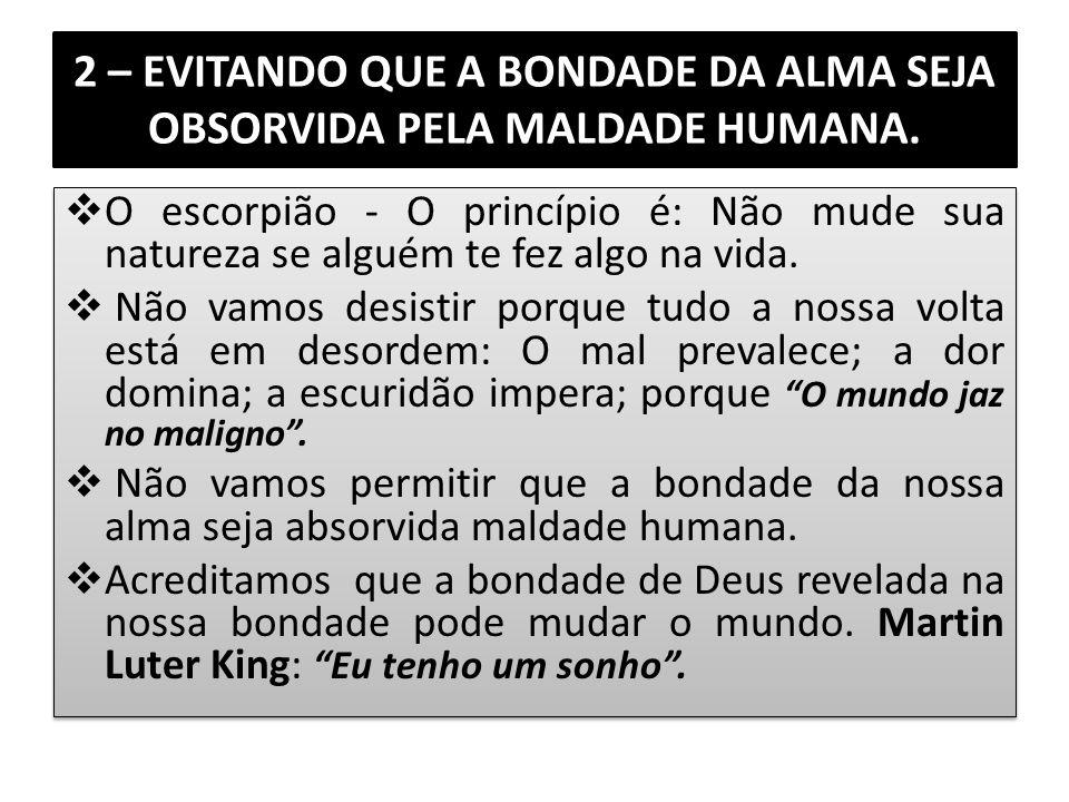 2 – EVITANDO QUE A BONDADE DA ALMA SEJA OBSORVIDA PELA MALDADE HUMANA. O escorpião - O princípio é: Não mude sua natureza se alguém te fez algo na vid