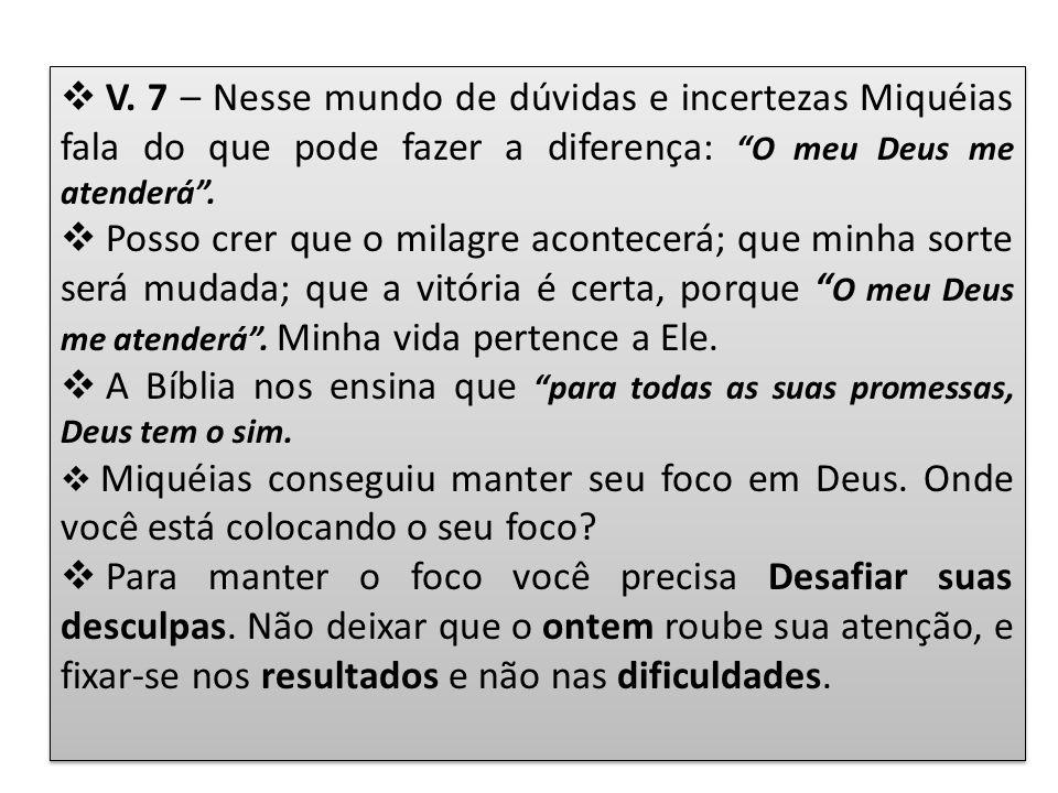 V. 7 – Nesse mundo de dúvidas e incertezas Miquéias fala do que pode fazer a diferença: O meu Deus me atenderá. Posso crer que o milagre acontecerá; q