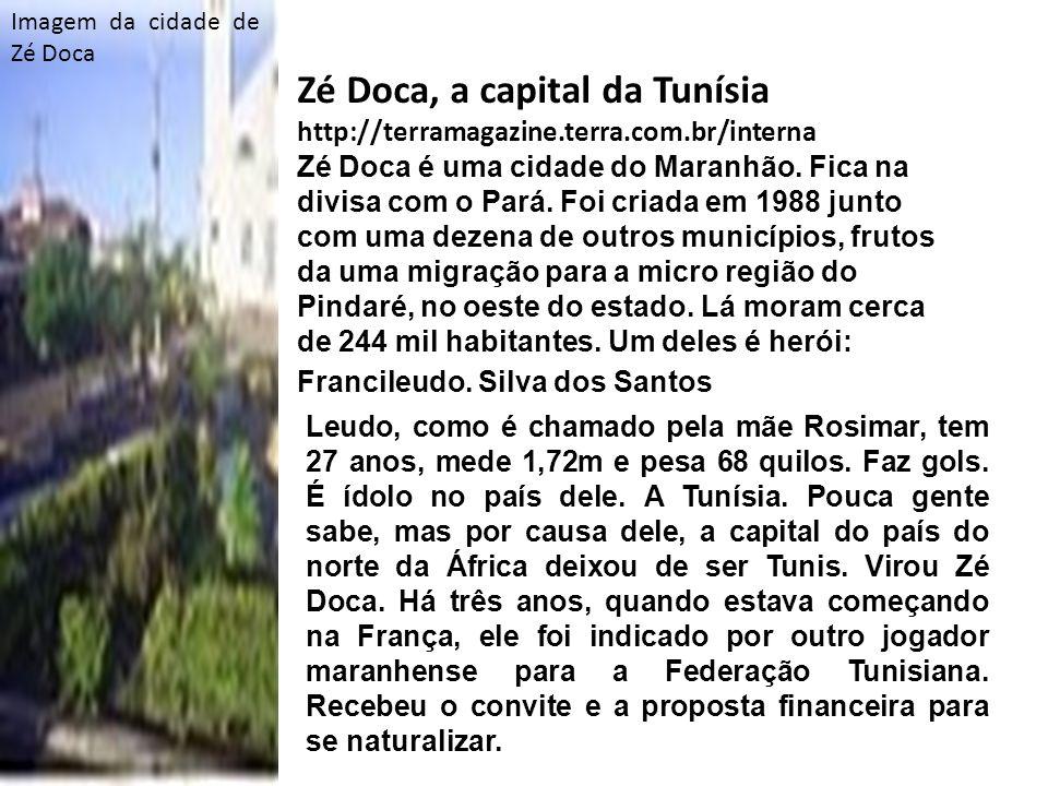 Zé Doca, a capital da Tunísia http://terramagazine.terra.com.br/interna Zé Doca é uma cidade do Maranhão.