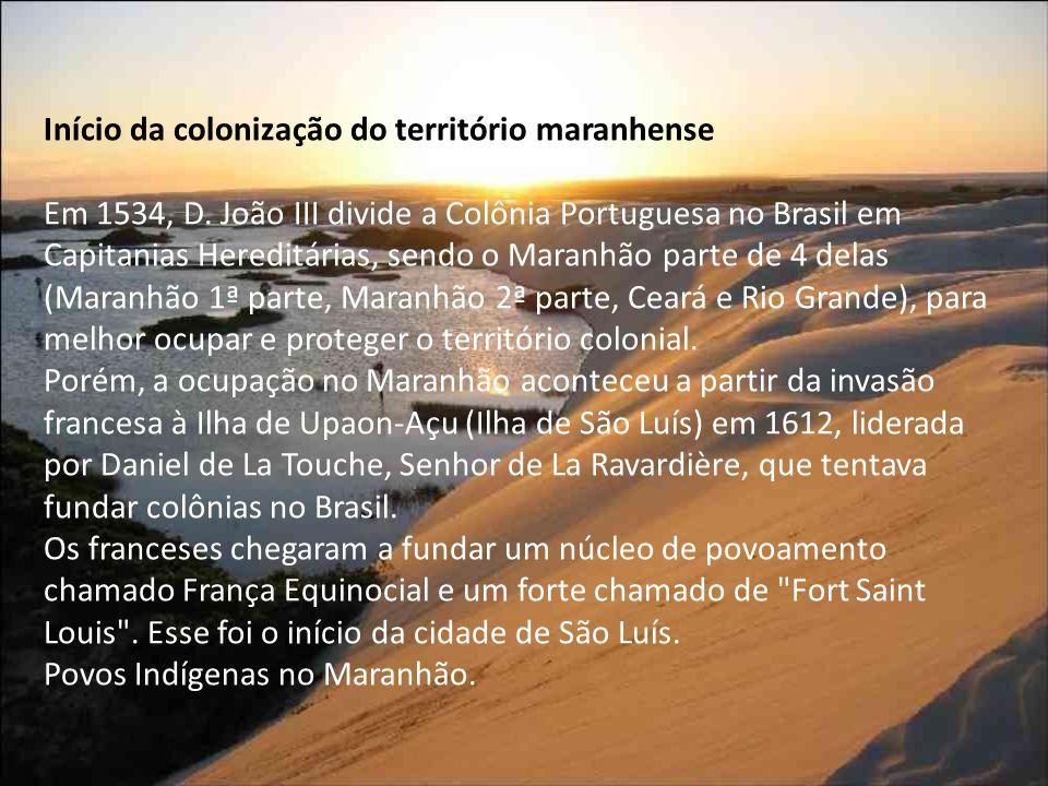 Início da colonização do território maranhense Em 1534, D.